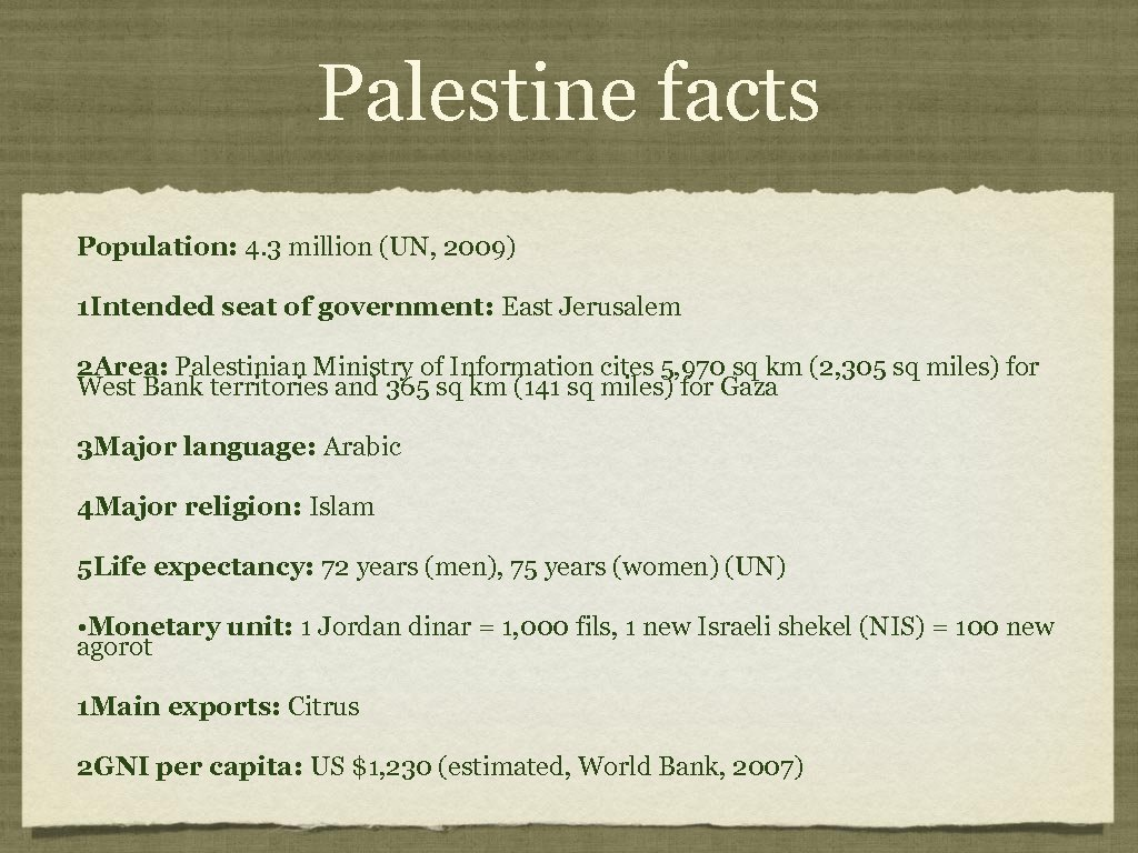 Palestine facts Population: 4. 3 million (UN, 2009) 1 Intended seat of government: East