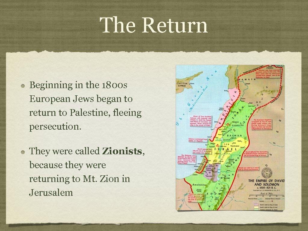 The Return Beginning in the 1800 s European Jews began to return to Palestine,