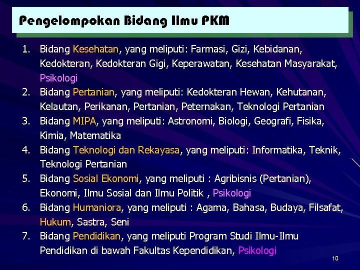 Pengelompokan Bidang Ilmu PKM 1. Bidang Kesehatan, yang meliputi: Farmasi, Gizi, Kebidanan, Kedokteran Gigi,