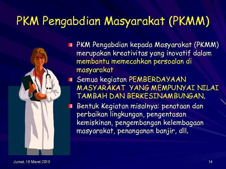 PKM Pengabdian Masyarakat (PKMM) PKM Pengabdian kepada Masyarakat (PKMM) merupakan kreativitas yang inovatif dalam