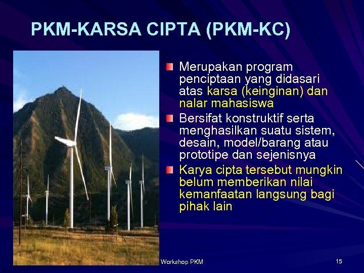 PKM-KARSA CIPTA (PKM-KC) Merupakan program penciptaan yang didasari atas karsa (keinginan) dan nalar mahasiswa