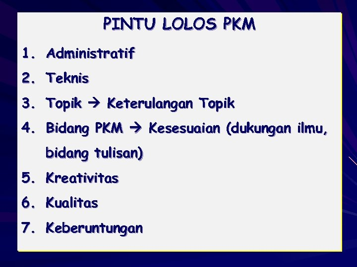 PINTU LOLOS PKM 1. Administratif 2. Teknis 3. Topik Keterulangan Topik 4. Bidang PKM