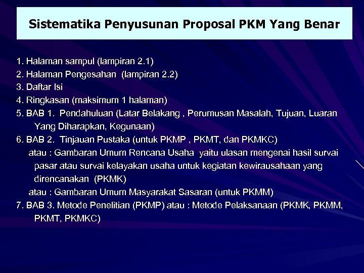 Sistematika Penyusunan Proposal PKM Yang Benar 1. Halaman sampul (lampiran 2. 1) 2. Halaman