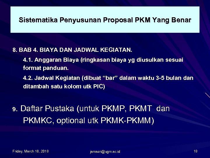 Sistematika Penyusunan Proposal PKM Yang Benar 8. BAB 4. BIAYA DAN JADWAL KEGIATAN. 4.
