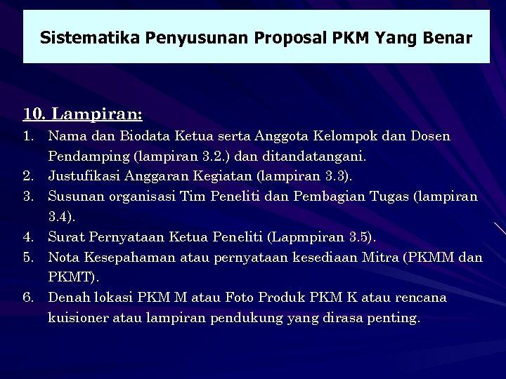 Sistematika Penyusunan Proposal PKM Yang Benar 10. Lampiran: 1. Nama dan Biodata Ketua serta