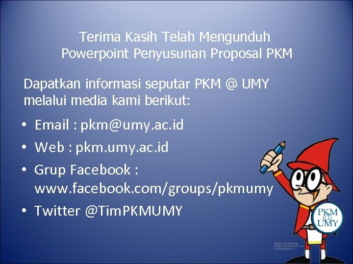 Terima Kasih Telah Mengunduh Powerpoint Penyusunan Proposal PKM Dapatkan informasi seputar PKM @ UMY