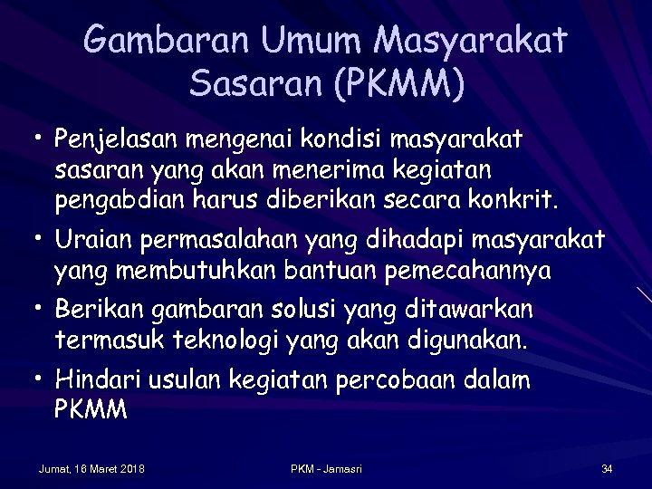 Gambaran Umum Masyarakat Sasaran (PKMM) • Penjelasan mengenai kondisi masyarakat sasaran yang akan menerima