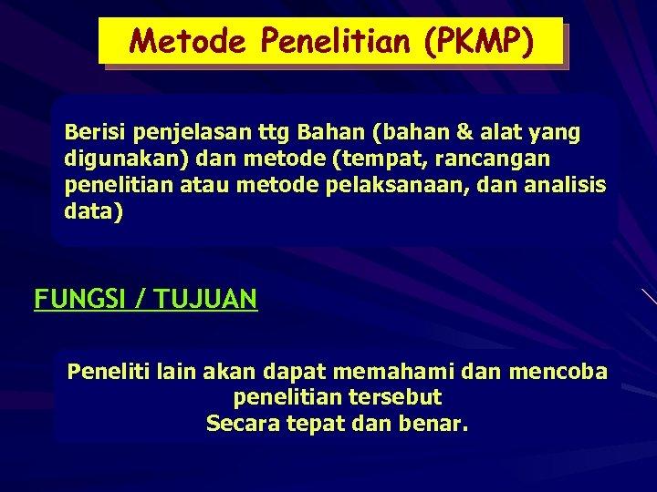 Metode Penelitian (PKMP) Berisi penjelasan ttg Bahan (bahan & alat yang digunakan) dan metode
