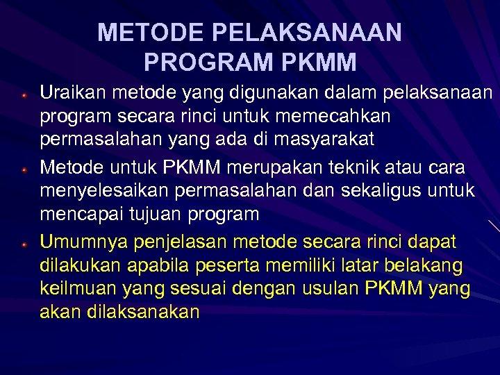 METODE PELAKSANAAN PROGRAM PKMM Uraikan metode yang digunakan dalam pelaksanaan program secara rinci untuk
