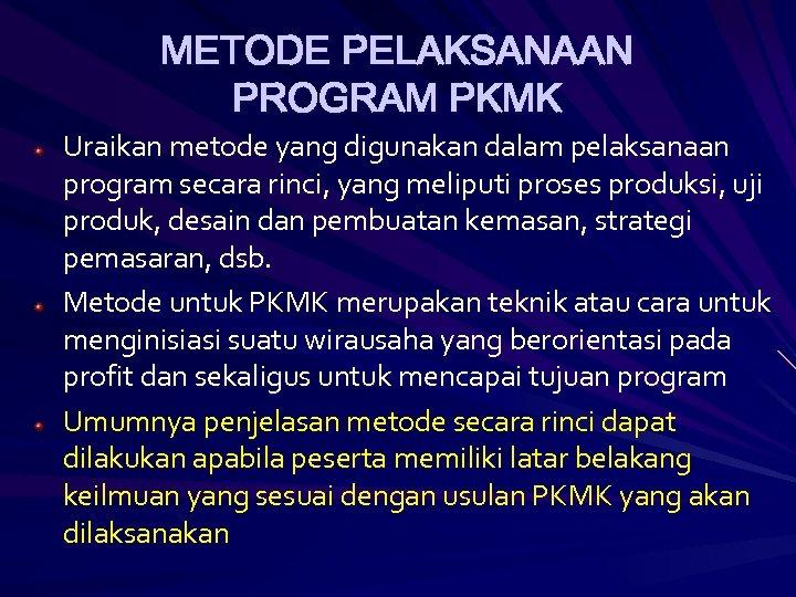 METODE PELAKSANAAN PROGRAM PKMK Uraikan metode yang digunakan dalam pelaksanaan program secara rinci, yang