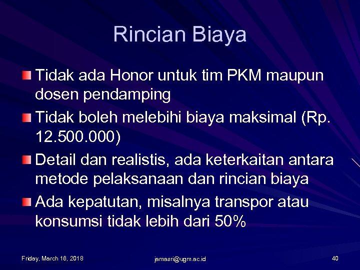 Rincian Biaya Tidak ada Honor untuk tim PKM maupun dosen pendamping Tidak boleh melebihi