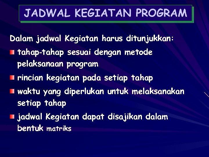 JADWAL KEGIATAN PROGRAM Dalam jadwal Kegiatan harus ditunjukkan: tahap‑tahap sesuai dengan metode pelaksanaan program