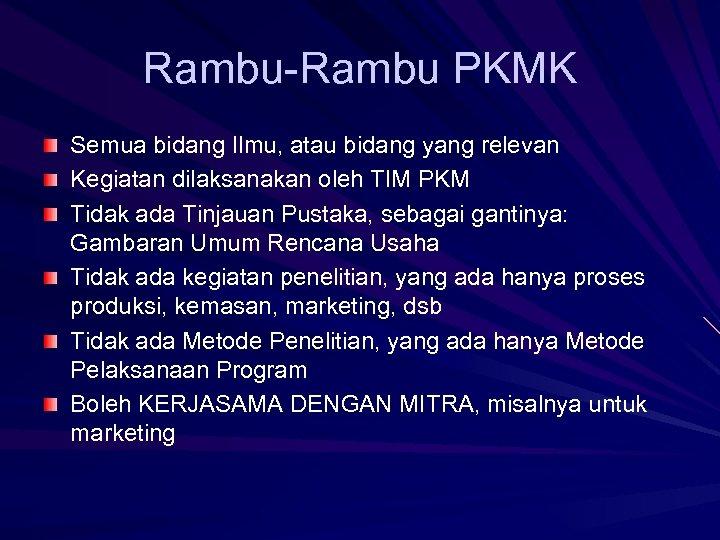 Rambu-Rambu PKMK Semua bidang Ilmu, atau bidang yang relevan Kegiatan dilaksanakan oleh TIM PKM