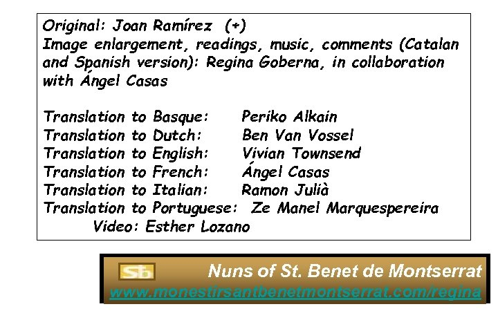 Original: Joan Ramírez (+) Image enlargement, readings, music, comments (Catalan and Spanish version): Regina