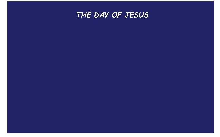 THE DAY OF JESUS