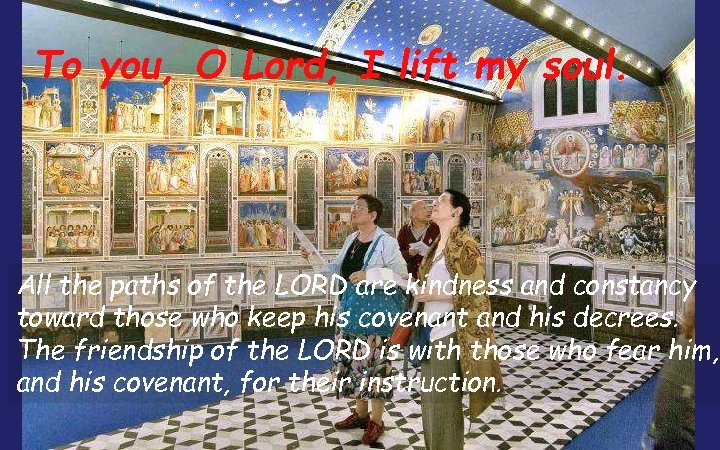 To you, O Lord, I lift my soul. All the paths of the LORD
