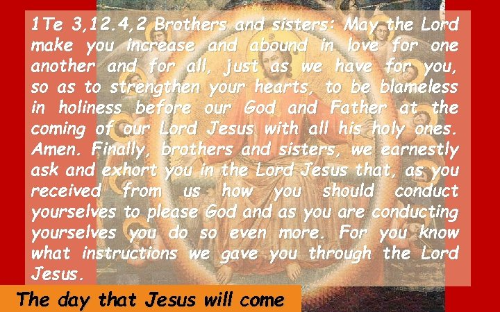1 Te 3, 12. 4, 2 Brothers and sisters: May the Lord make you