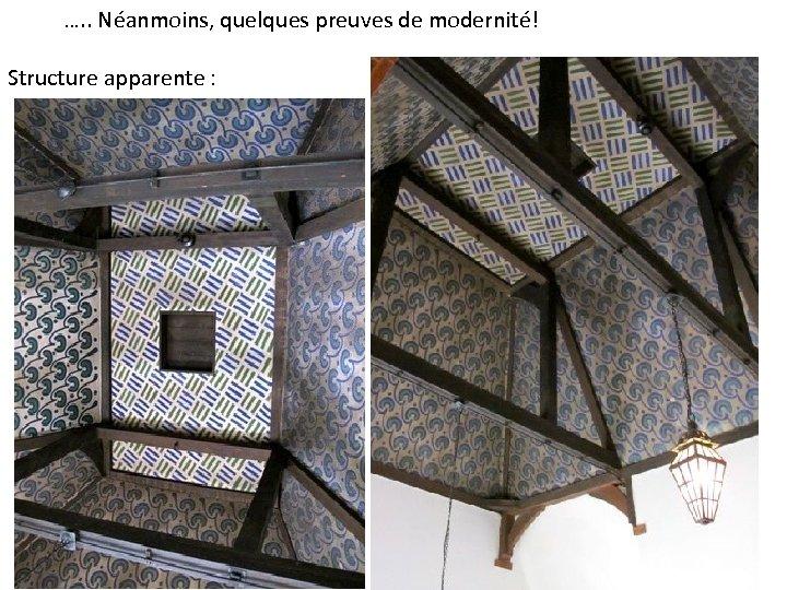 …. . Néanmoins, quelques preuves de modernité! Structure apparente :
