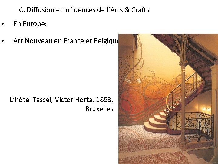 C. Diffusion et influences de l'Arts & Crafts • En Europe: • Art Nouveau