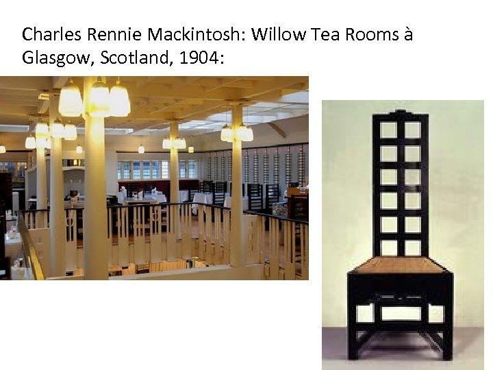 Charles Rennie Mackintosh: Willow Tea Rooms à Glasgow, Scotland, 1904: