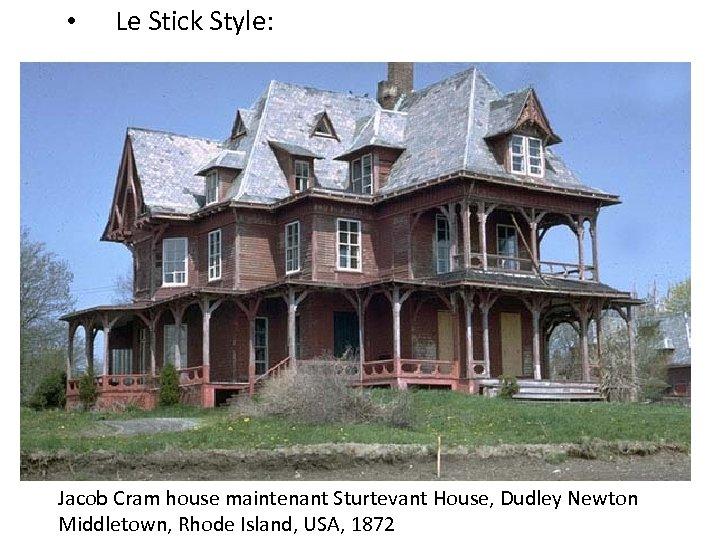 • Le Stick Style: Jacob Cram house maintenant Sturtevant House, Dudley Newton Middletown,