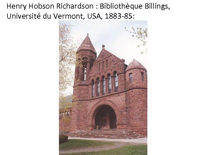 Henry Hobson Richardson : Bibliothèque Billings, Université du Vermont, USA, 1883 -85: