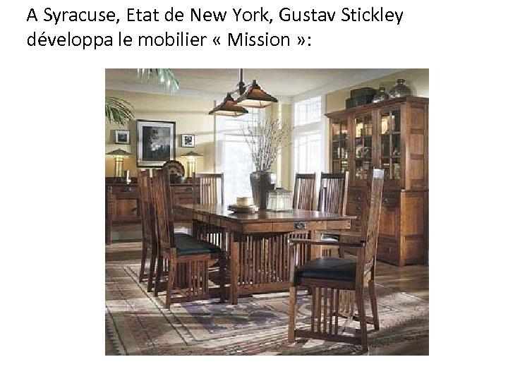 A Syracuse, Etat de New York, Gustav Stickley développa le mobilier « Mission »