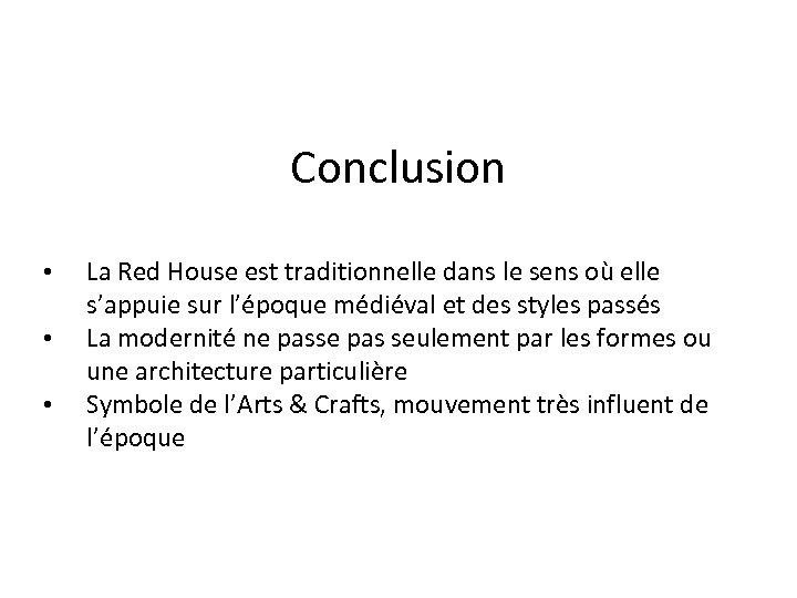 Conclusion • • • La Red House est traditionnelle dans le sens où elle
