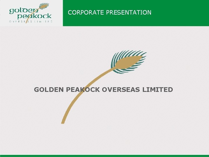 CORPORATE PRESENTATION GOLDEN PEAKOCK OVERSEAS LIMITED