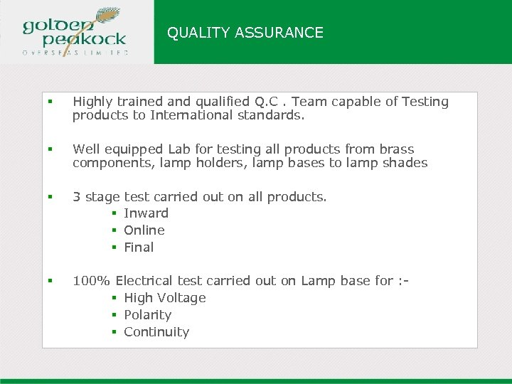 QUALITY ASSURANCE § Highly trained and qualified Q. C. Team capable of Testing products