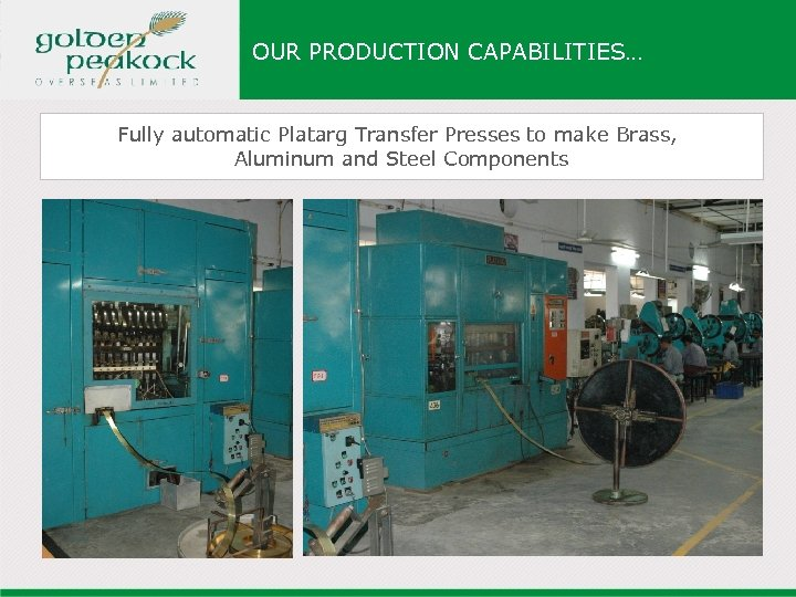 OUR PRODUCTION CAPABILITIES… Fully automatic Platarg Transfer Presses to make Brass, Aluminum and Steel