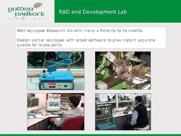 R&D and Development Lab Well equipped Research lab with many a Patents to its
