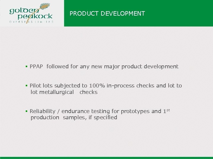 PRODUCT DEVELOPMENT § PPAP followed for any new major product development § Pilot lots