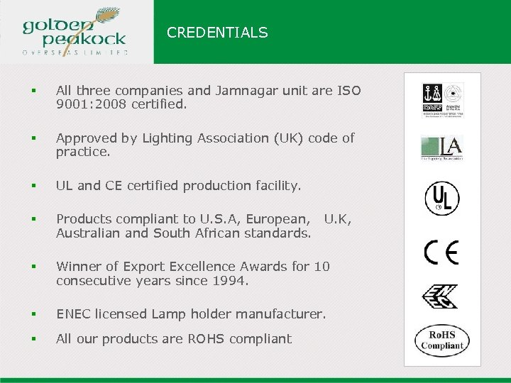 CREDENTIALS § All three companies and Jamnagar unit are ISO 9001: 2008 certified. §