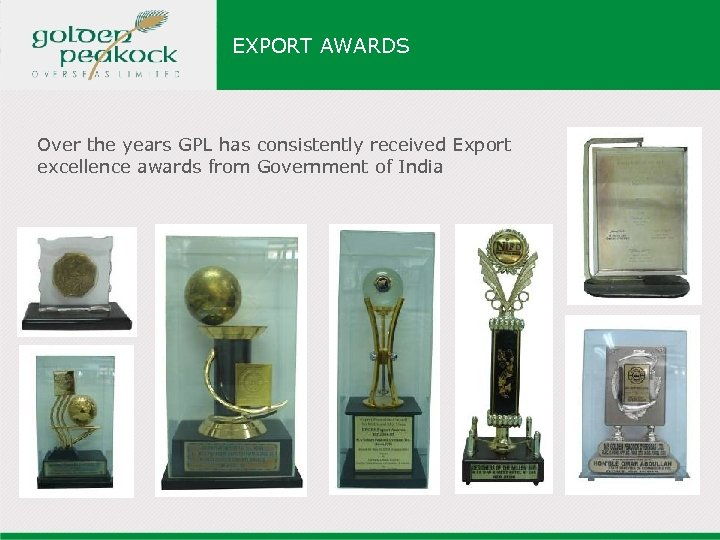 EXPORT AWARDS Over the years GPL has consistently received Export excellence awards from Government