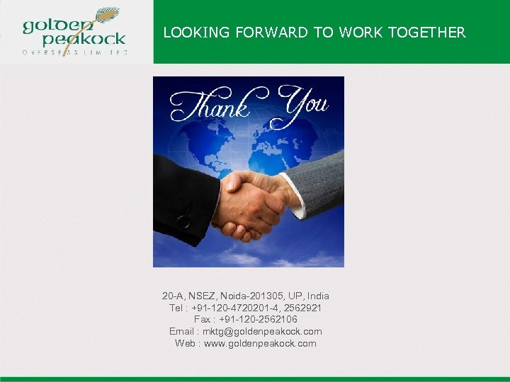 LOOKING FORWARD TO WORK TOGETHER 20 -A, NSEZ, Noida-201305, UP, India Tel : +91