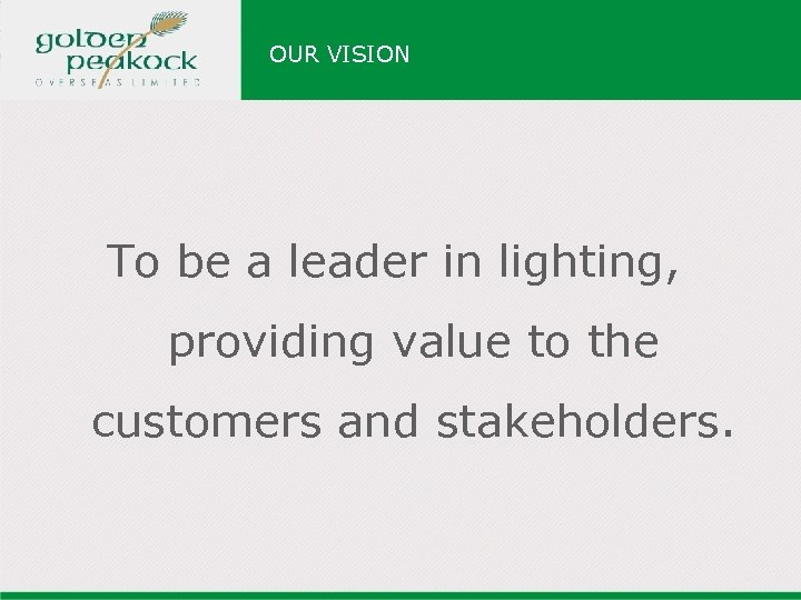 OUR VISION To be a leader in lighting, providing value to the customers and