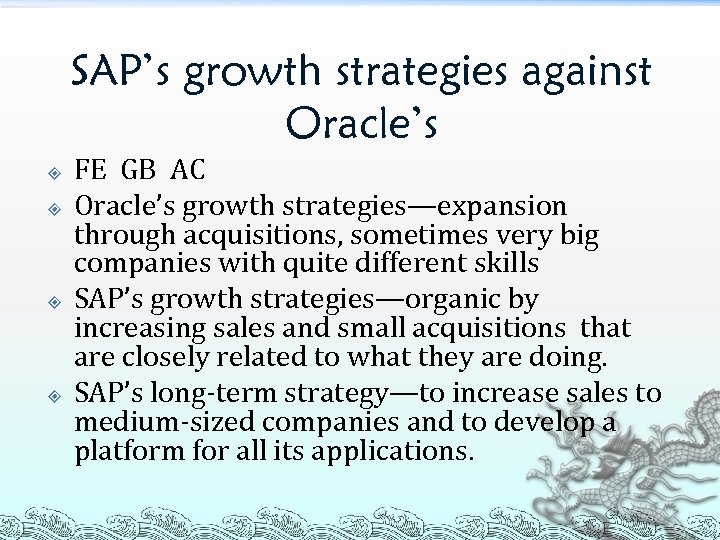 SAP's growth strategies against Oracle's FE GB AC Oracle's growth strategies—expansion through acquisitions, sometimes