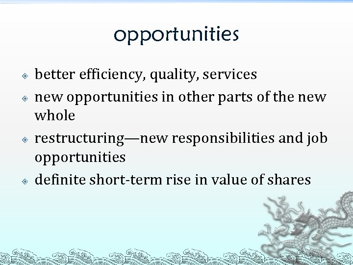 opportunities better efficiency, quality, services new opportunities in other parts of the new whole