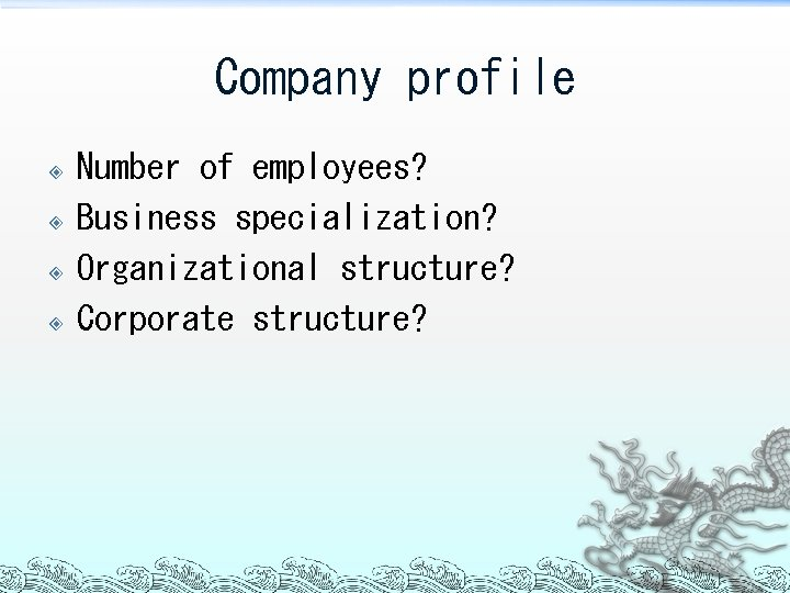 Company profile Number of employees? Business specialization? Organizational structure? Corporate structure?