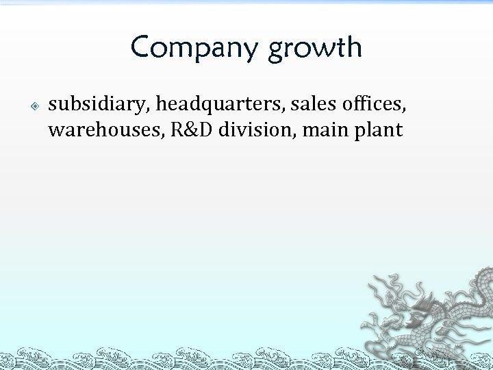Company growth subsidiary, headquarters, sales offices, warehouses, R&D division, main plant