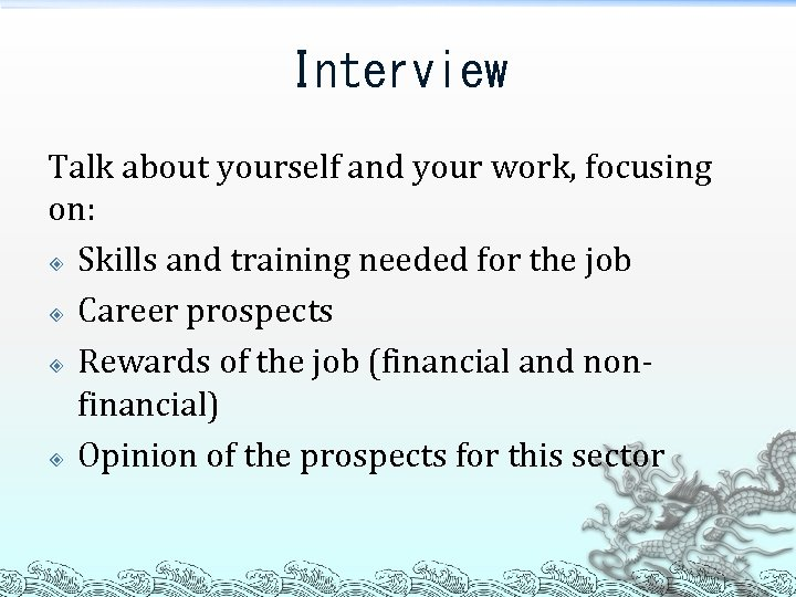 Interview Talk about yourself and your work, focusing on: Skills and training needed for