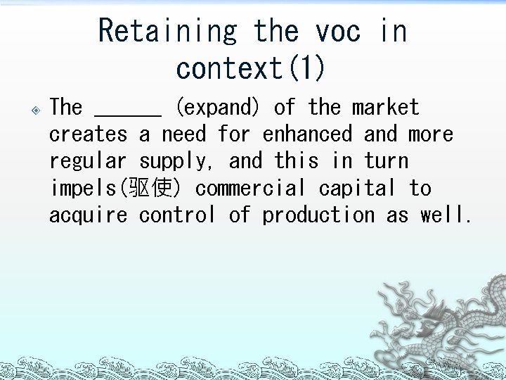 Retaining the voc in context(1) The ______ (expand) of the market creates a need