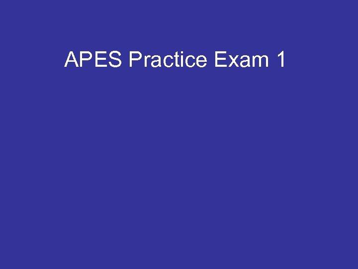 APES Practice Exam 1
