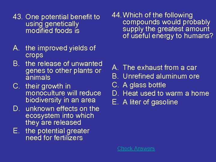43. One potential benefit to using genetically modified foods is A. the improved yields