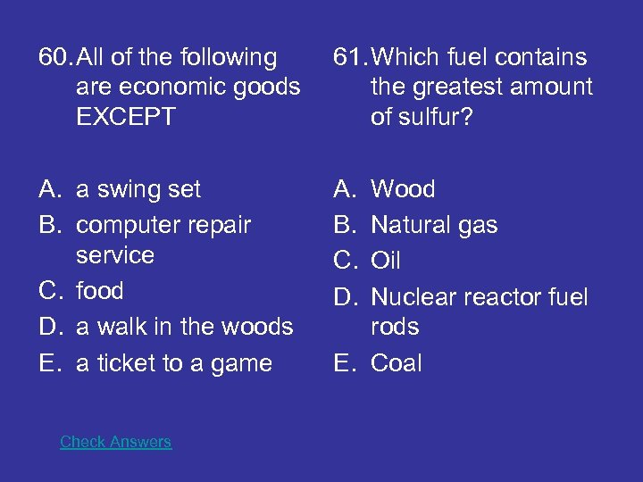 60. All of the following are economic goods EXCEPT 61. Which fuel contains the
