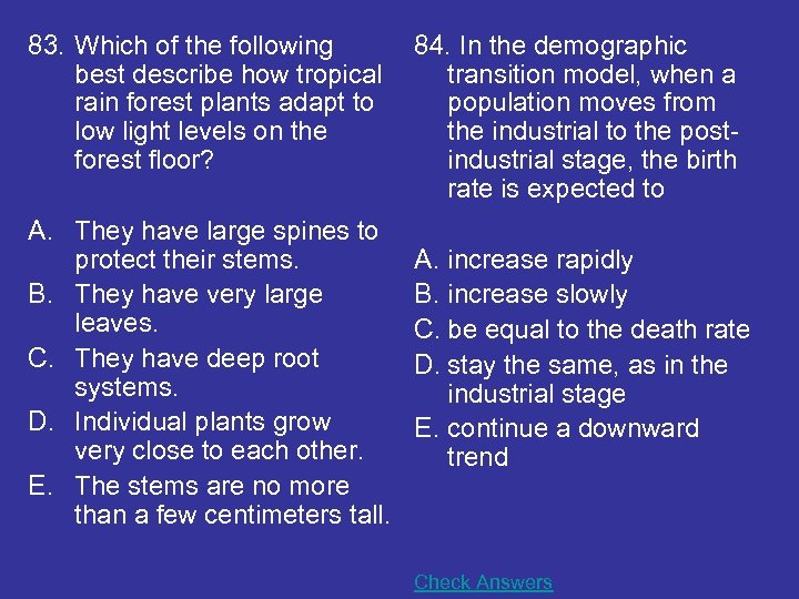 83. Which of the following best describe how tropical rain forest plants adapt to