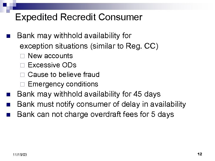 Expedited Recredit Consumer n Bank may withhold availability for exception situations (similar to Reg.
