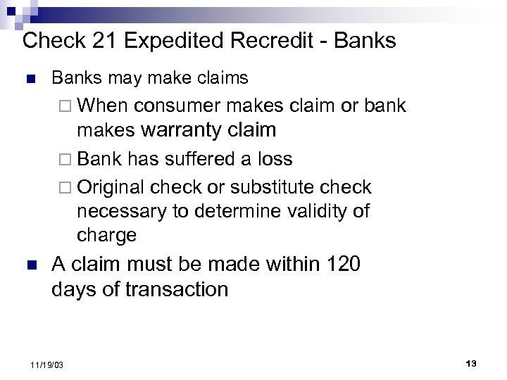 Check 21 Expedited Recredit - Banks n Banks may make claims ¨ When consumer