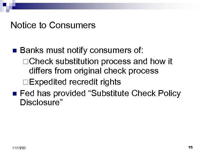 Notice to Consumers n n Banks must notify consumers of: ¨Check substitution process and